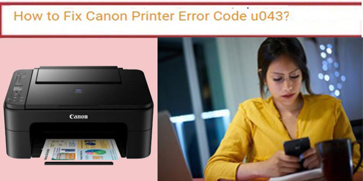 How to solve the Canon Printer Error Code U043?