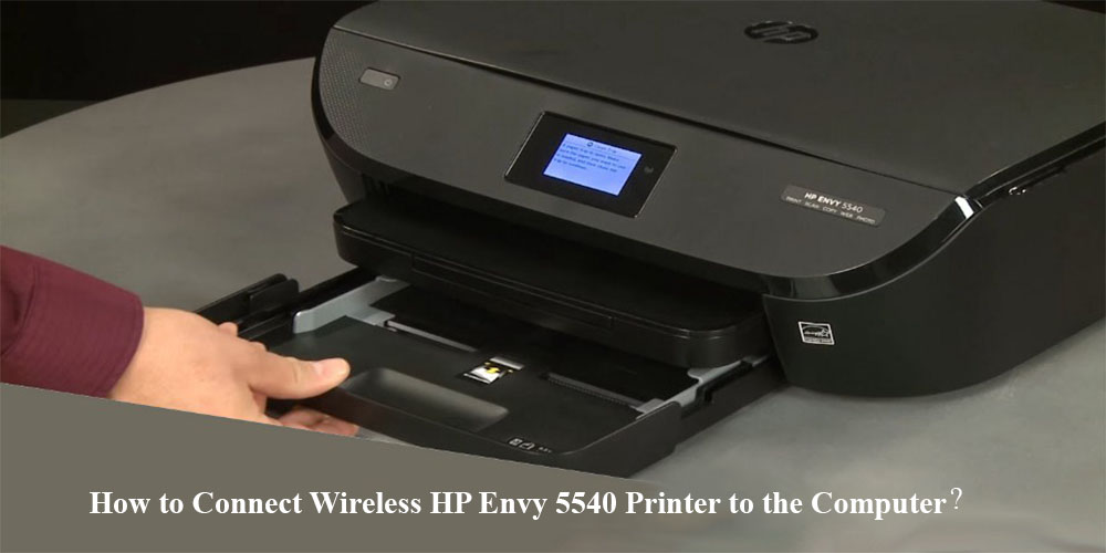 How to Connect Wireless HP Envy 5540 Printer to the Computer?