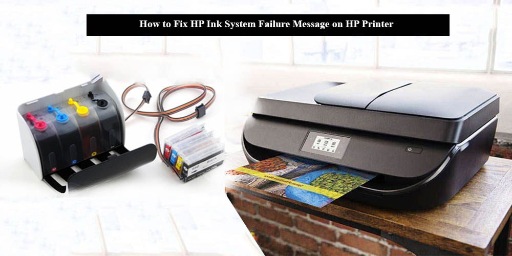 How to solve HP Ink System Failure Message on HP Printer?