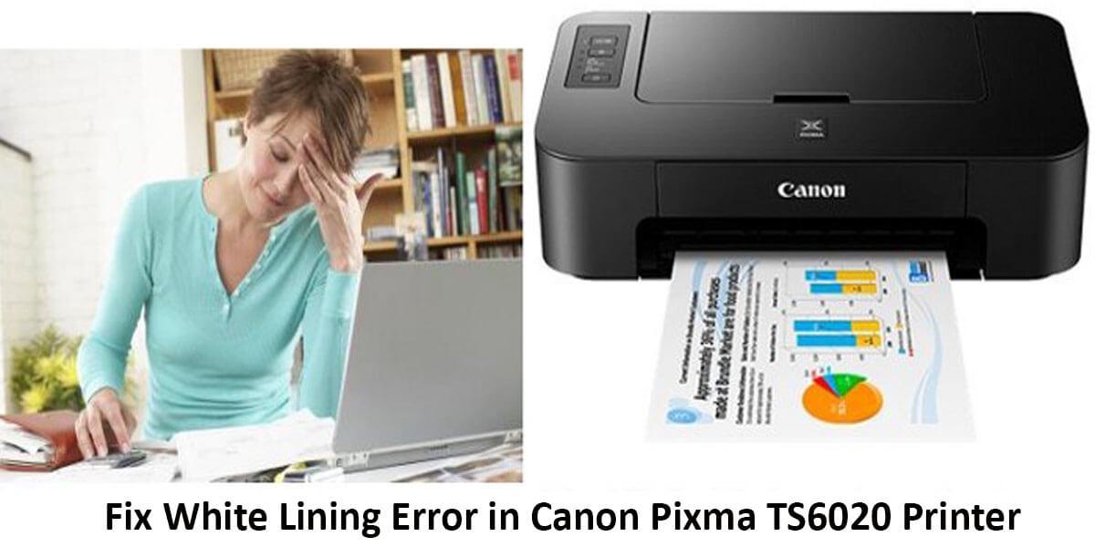 Steps to Fix White Lining Error in Canon Pixma TS6020 Printer