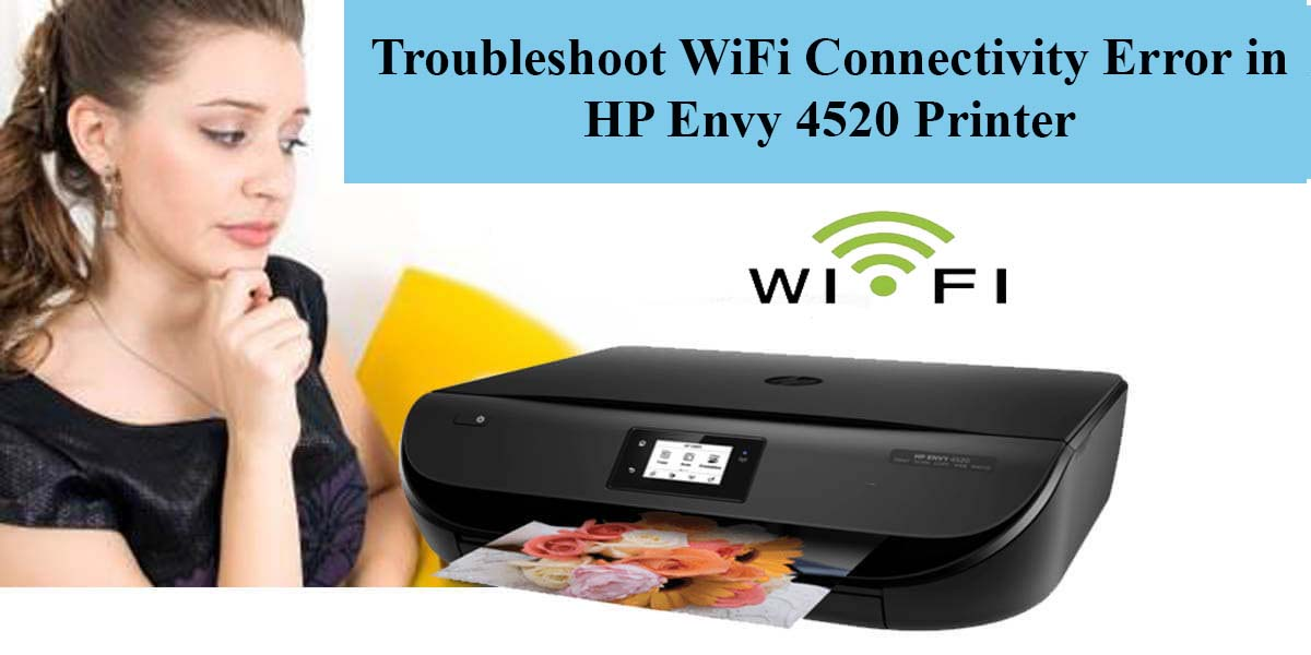 Steps to troubleshoot the Wi-Fi connectivity Error in HP Envy 4520 Printer
