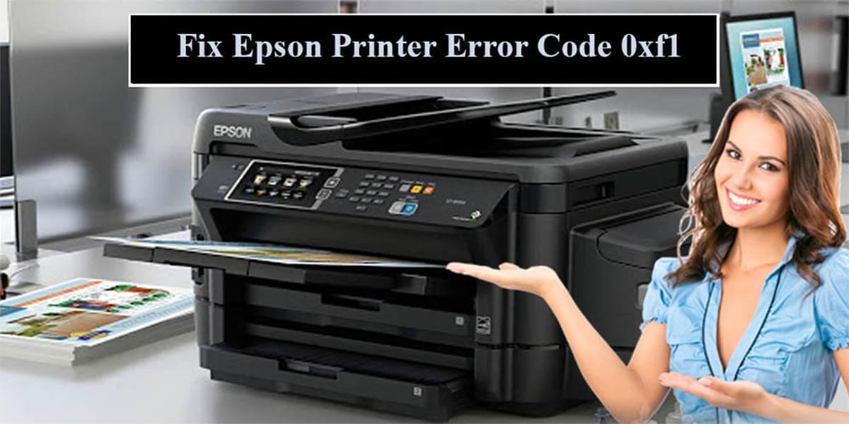 Easy Methods To Fix Epson Printer Error Code 0xf1